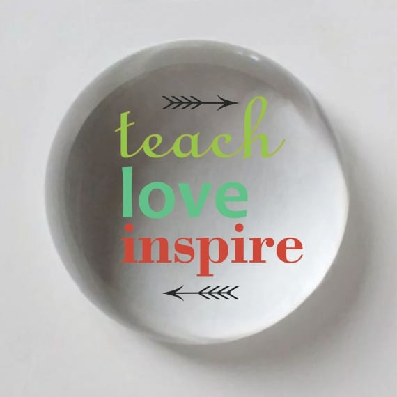 Teach Love Inspire Crystal Dome Paperweight